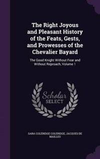 The Right Joyous and Pleasant History of the Feats, Gests, and Prowesses of the Chevalier Bayard