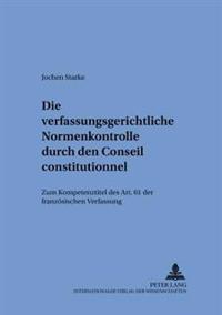 Die Verfassungsgerichtliche Normenkontrolle Durch Den Conseil Constitutionnel: Zum Kompetenztitel Des Art. 61 Der Franzoesischen Verfassung