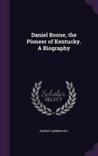 Daniel Boone, the Pioneer of Kentucky. a Biography