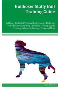 Bullboxer Staffy Bull Training Guide Bullboxer Staffy Bull Training Book Features: Bullboxer Staffy Bull Housetraining, Obedience Training, Agility Tr