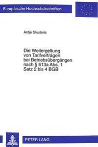 Die Weitergeltung Von Tarifvertraegen Bei Betriebsuebergaengen Nach 613a ABS. 1 Satz 2 Bis 4 Bgb