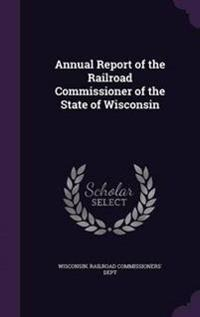 Annual Report of the Railroad Commissioner of the State of Wisconsin
