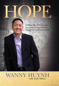 Hope: Finding the Path Toward Happiness, Opportunity, Prosperity, and Enjoyment