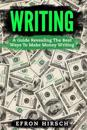 Writing: A Guide Revealing the Best Ways to Make Money Writing
