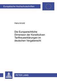 Die Europarechtliche Dimension Der Konstitutiven Tariftreueerklaerungen Im Deutschen Vergaberecht