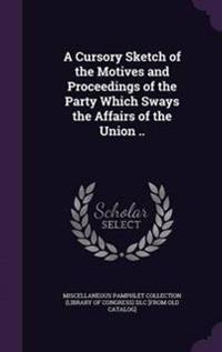 A Cursory Sketch of the Motives and Proceedings of the Party Which Sways the Affairs of the Union ..
