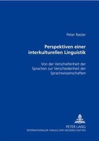 Perspektiven Einer Interkulturellen Linguistik: Von Der Verschiedenheit Der Sprachen Zur Verschiedenheit Der Sprachwissenschaften