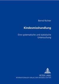 Kindesmisshandlung: Eine Systematische Und Statistische Untersuchung Von 79 Faellen