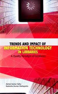 Trends and Impact of Information Technology in Libraries: A Quality Paradigm of Excellence
