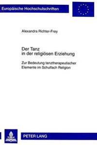 Der Tanz in Der Religioesen Erziehung: Zur Bedeutung Tanztherapeutischer Elemente Im Schulfach Religion
