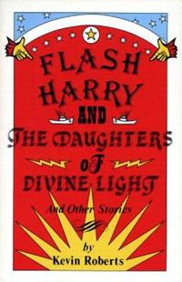 Flash Harry and the Daughters of Divine Light: And Other Stories