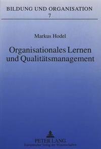 Organisationales Lernen Und Qualitaetsmanagement: Eine Fallstudie Zur Erarbeitung Und Implementation Eines Visualisierten Qualitaetsleitbildes