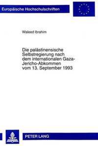 Die Palaestinensische Selbstregierung Nach Dem Internationalen Gaza-Jericho-Abkommen Vom 13. September 1993: Eine Voelkerrechtliche Studie