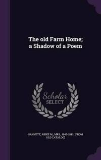 The Old Farm Home; A Shadow of a Poem