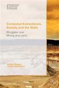 Contested Extractivism, Society and the State