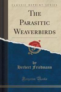 The Parasitic Weaverbirds (Classic Reprint)