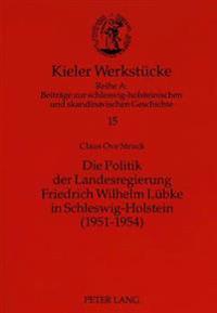 Die Politik Der Landesregierung Friedrich Wilhelm Luebke in Schleswig-Holstein (1951-1954)