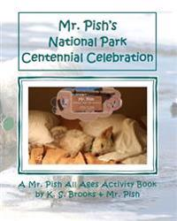 Mr. Pish's National Park Centennial Celebration: A Mr. Pish All Ages Activity Book