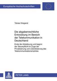 Die Abgabenrechtliche Entwicklung Im Bereich Der Telekommunikation in Deutschland: Ende Der Ablieferung Und Beginn Der Steuerpflicht Im Zuge Der Priva