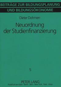 Neuordnung Der Studienfinanzierung: Eine Kritische Bestandsaufnahme Des Heutigen Systems Und Der Vorliegenden Reformvorschlaege