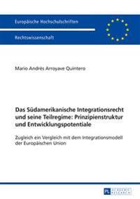 Das Suedamerikanische Integrationsrecht Und Seine Teilregime: Prinzipienstruktur Und Entwicklungspotentiale: Zugleich Ein Vergleich Mit Dem Integratio