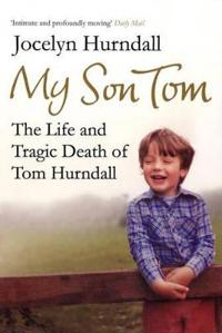 My son tom - the life and tragic death of tom hurndal