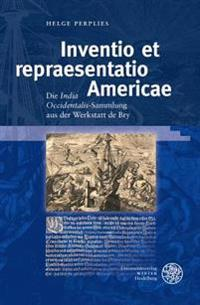 Inventio Et Repraesentatio Americae: Die 'India Occidentalis'-Sammlung Aus Der Werkstatt de Bry
