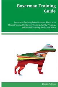 Boxerman Training Guide Boxerman Training Book Features: Boxerman Housetraining, Obedience Training, Agility Training, Behavioral Training, Tricks and