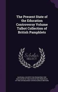 The Present State of the Education Controversy Volume Talbot Collection of British Pamphlets