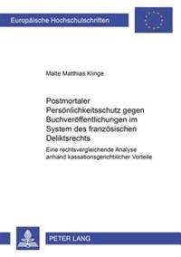 Postmortaler Persoenlichkeitsschutz Gegen Buchveroeffentlichungen Im System Des Franzoesischen Deliktsrechts: Eine Rechtsvergleichende Analyse Anhand