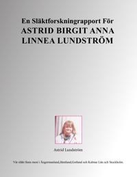 En släktforskningrapport för Astrid Birgit Anna Linnea Lundström
