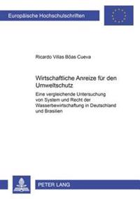 Wirtschaftliche Anreize Fuer Den Umweltschutz: Eine Vergleichende Untersuchung Von System Und Recht Der Wasserbewirtschaftung in Deutschland Und Brasi