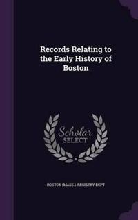 Records Relating to the Early History of Boston