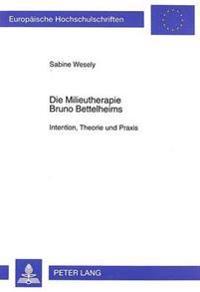 Die Milieutherapie Bruno Bettelheims: Intention, Theorie Und Praxis