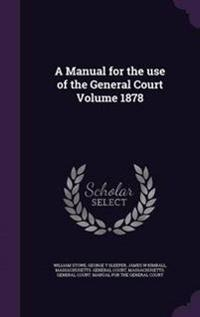 A Manual for the Use of the General Court Volume 1878