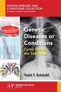 Genetic Diseases or Conditions: Cystic Fibrosis, the Salty Kiss