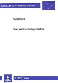 Das Welthandelsgut Kaffee: Eine Wirtschaftsgeographische Studie