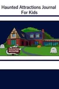 Haunted Attractions Journal for Kids