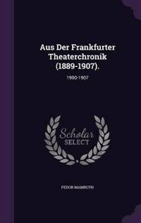 Aus Der Frankfurter Theaterchronik (1889-1907).