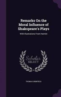 Remarks on the Moral Influence of Shakspeare's Plays