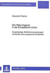 Der Weg Ungarns in Die Europaeische Union: Ausgangslage, Beitrittsvoraussetzungen Und Kosten Eines Ungarischen Eu-Beitritts