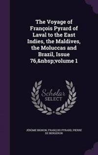 The Voyage of Francois Pyrard of Laval to the East Indies, the Maldives, the Moluccas and Brazil, Issue 76, Volume 1