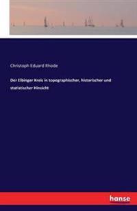 Der Elbinger Kreis in Topographischer, Historischer Und Statistischer Hinsicht
