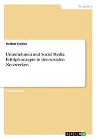 Unternehmen Und Social Media. Erfolgskonzepte in Den Sozialen Netzwerken