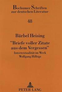 -Briefe Voller Zitate Aus Dem Vergessen-: Intertextualitaet Im Werk Wolfgang Hilbigs