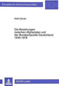Die Beziehungen Zwischen Afghanistan Und Der Bundesrepublik Deutschland 1945-1978: Dargestellt Anhand Der Wichtigsten Entwicklungspolitischen Projekte