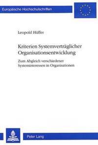 Kriterien Systemvertraeglicher Organisationsentwicklung: Zum Abgleich Verschiedener Systeminteressen in Organisationen