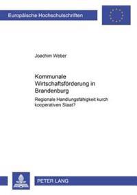 Kommunale Wirtschaftsfoerderung in Brandenburg: Regionale Handlungsfaehigkeit Durch Kooperativen Staat?