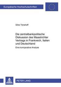 Die Zentralbankpolitische Diskussion Des Maastrichter Vertrags in Frankreich, Italien Und Deutschland: Eine Komparative Analyse