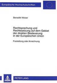 Rechtsprechung Und Rechtssetzung Auf Dem Gebiet Der Direkten Besteuerung in Der Europaeischen Union